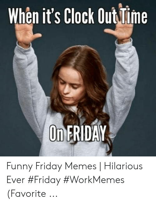 Clock Out Meme : clock, Clock, FRIDAY, Funny, Friday, Memes, Hilarious, #Friday, #WorkMemes, Favorite, ME.ME
