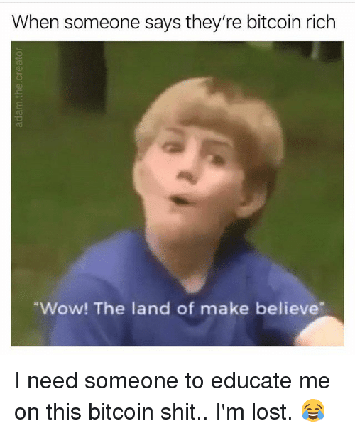 Land Of Make Believe Meme : believe, Someone, They're, Bitcoin, Believe, Educate, ME.ME