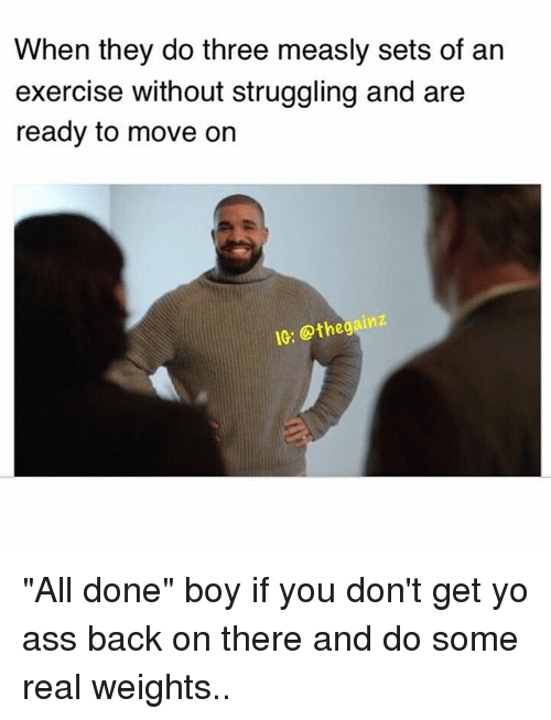 Boy If You Don't Meme : don't, Three, Measly, Exercise, Without, Struggling, Ready, Don't, There