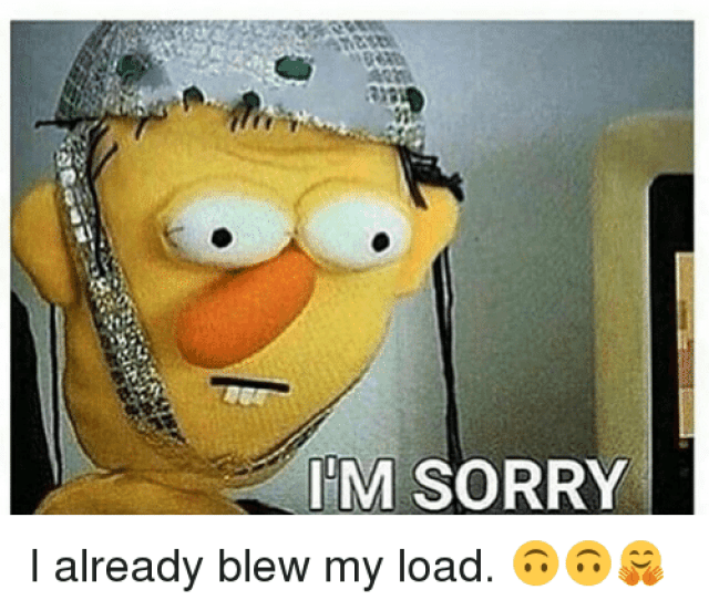 Memes Sorry And Youtube Com When U Been Making Out For