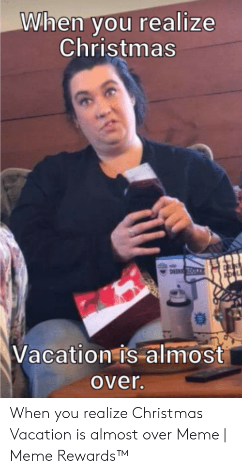 When Vou Realize Christmas Vacation Is Almost Over When You Realize Christmas Vacation Is Almost Over Meme Meme Rewards Christmas Meme On Me Me