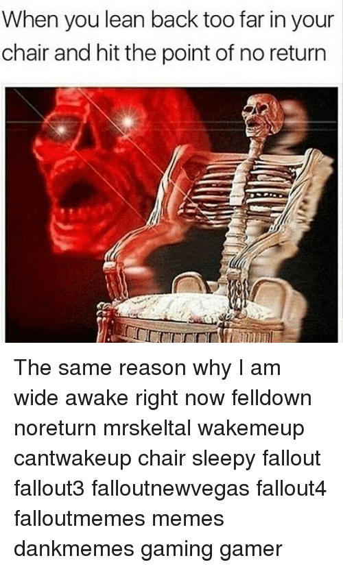 skeleton chair wake me up upholstered and ottoman sets when you lean back too far in your hit the point of no memes