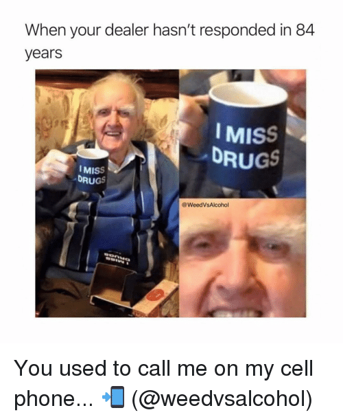 You Used To Call Me On My Cell Phone Meme : phone, Dealer, Hasn't, Responded, Years, IMISS, DRUGS, Phone, Drugs, ME.ME