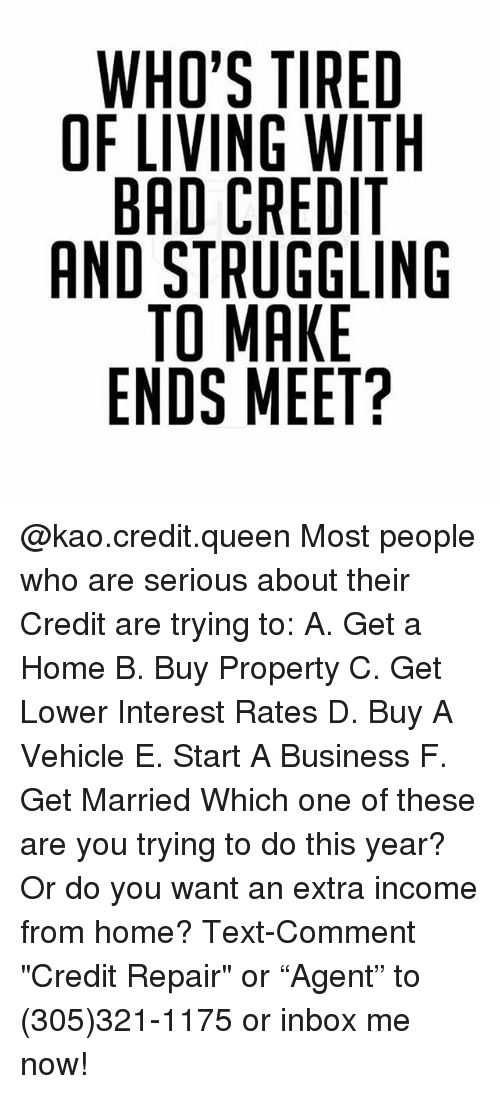 WHO'S TIRED OF LIVING WITH BAD CREDIT AND STRUGGLING TO