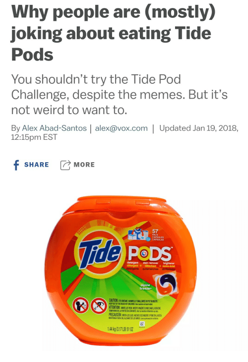 Why People Are Mostly Joking About Eating Tide Pods You Shouldn't Try the Tide Pod Challenge Despite the Memes but It's Not Weird to Want to by ...