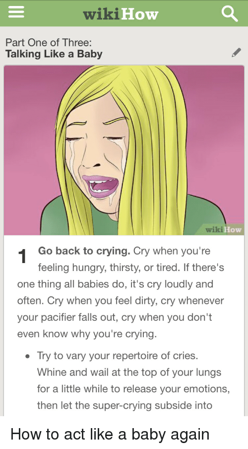 How To Act Like A Baby : WikiHow, Three, Talking, Crying, You're, Feeling, Hungry, Thirsty, Tired, There's, Thing, Babies