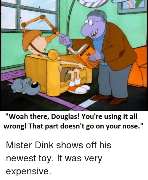 Mr Dink Very Expensive : expensive, There, Douglas!, You're, Using, Wrong!, Doesn't, Mister, Shows, Newest, Expensive, ME.ME