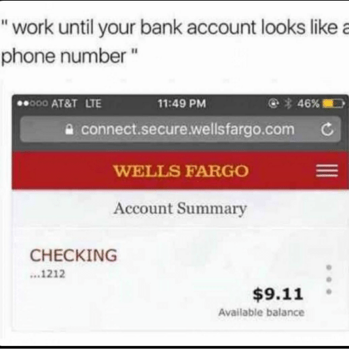 Work Until Your Bank Account Looks Like A Phone Number 000 At T Lte 1149 Pm A Connectsecurewellsfargocom C Wells Fargo Account Summary Checking 1212 911 Available Balance 9 11 Meme On Me Me