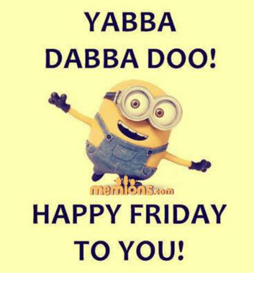 YABBA DABBA DOO HAPPY FRIDAY TO YOU Friday Meme On MEME