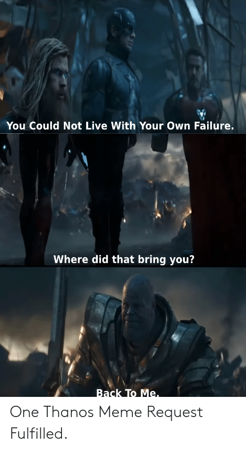 You Couldn T Live With Your Own Failure Meme : couldn, failure, Couldn, Failure