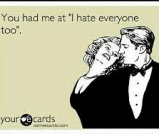 Memes Ecards And  F F A  You Had Me At I Hate Everyone Too