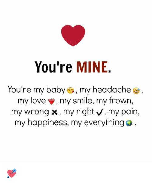 Your My Baby : You're, Headache, Smile, Frown, Wrong, Right, Happiness, Everything, ME.ME
