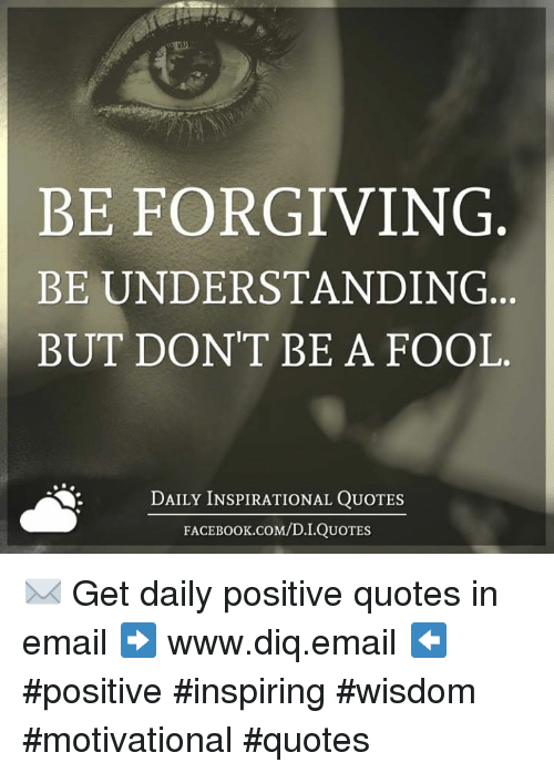 Be Forgiving Be Understanding But Don't Be A Fool Daily