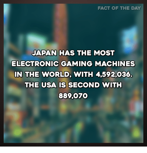 Fact Of The Day Japan Has The Most Electronic Gaming