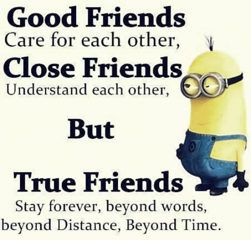 Good Friends Care for Each Other Close Friends Understand Each Other but True Friends Stay Forever Beyond Words Beyond Distance Beyond Time ...