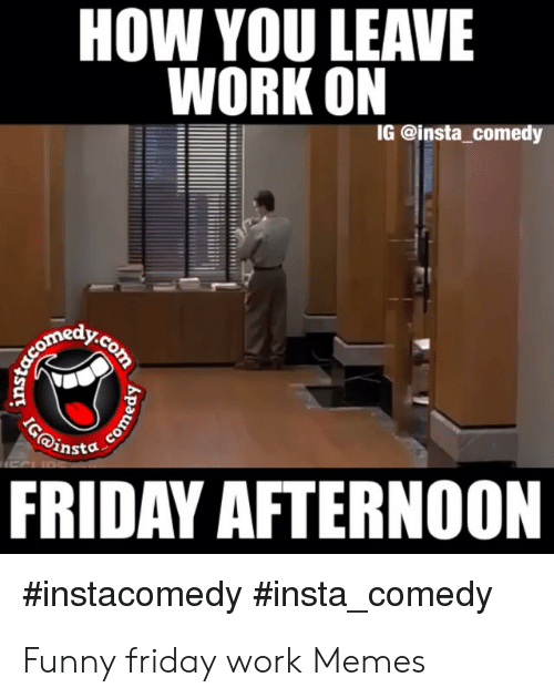 Friday At Work Meme : friday, Funny, Memes, Leaving, Factory
