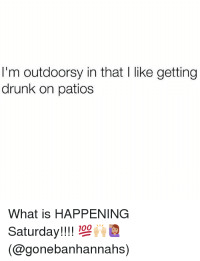 I'm Outdoorsy in That I Like Getting Drunk on Patios What ...