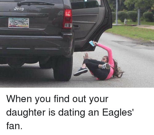 Jeep When You Find Out Your Daughter Is Dating an Eagles