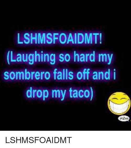 Laughing So Hard I Lost My Sombrero