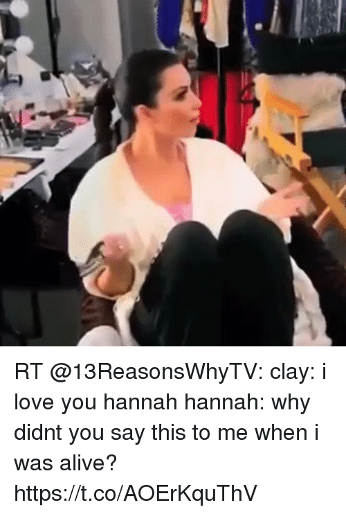 13 Alive You Was Hannah And Why Me Why I Clay You When I Reasons Love Say Didnt