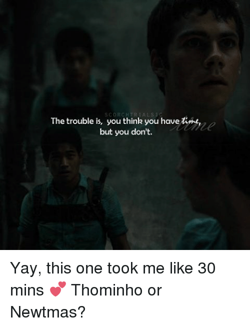 SCORCH TRIALS the Trouble Is You Think You Havetime but You Don't Yay This One Took Me Like 30 Mins ? Thominho or Newtmas? | Meme on SIZZLE