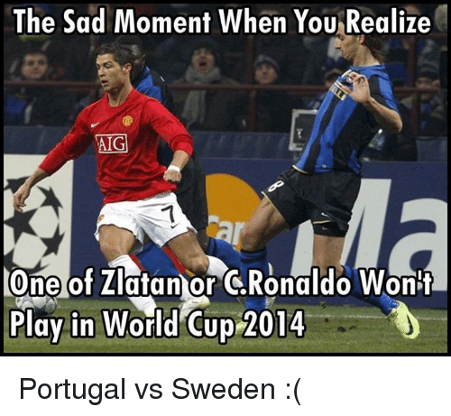 The Sad Moment When You Realize IG One of ZlatanorGRonaldo Wonii Play in World Cup 2014 Portugal