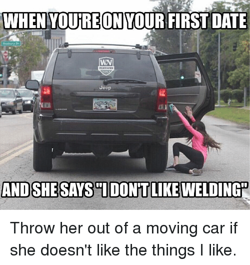 WHEN YOURE ON YOUR FIRST DATE WN WELDER NATION Jeep ANDSHE