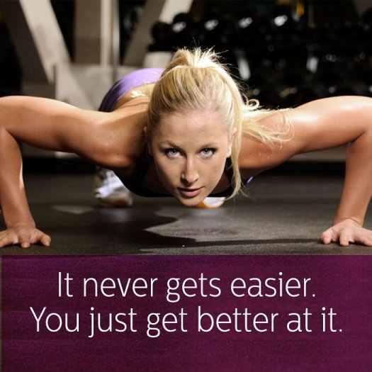 It never gets easier. You just get better at it. 40 Inspire Fitness Quotes, Famous Workout Quotes