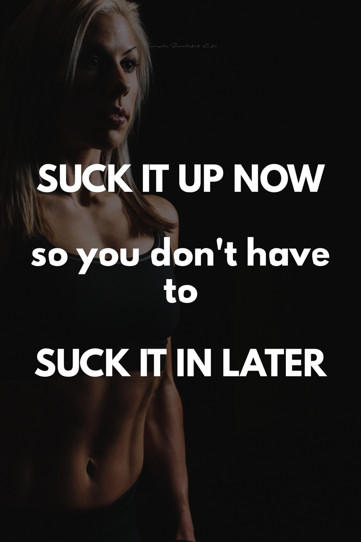 Suck it up now - Motivational Workout Quotes, Best Fitness Sayings