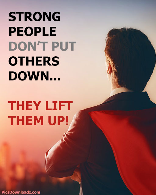 Strong People Don't put others down. They lift them up. Strong People Quotes, Sayings, Motivational Quotes, Words, Successful People Saying.