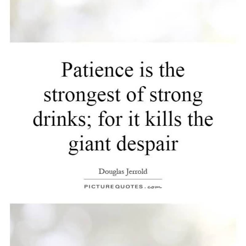patience-is-the-strongest-of-strong-drinks-for-it-kills-the-giant-despair-douglas-jerrold