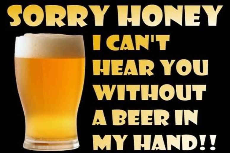 sorry-honey-i-cant-hear-you-without-a-beer-in-my-hand