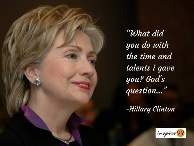 what-did-you-do-with-the-time-and-talents-i-gave-you-hillary-clinton