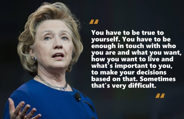 you-have-to-be-true-to-yourself-you-have-to-be-enough-in-touch-hillary-clinton
