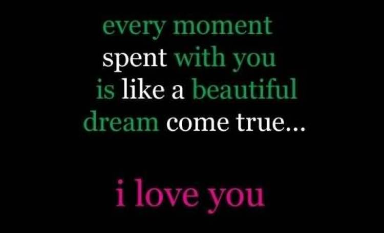 every-moment-spent-with-you-is-like-a-beautiful-dream-come-true-i-love-you