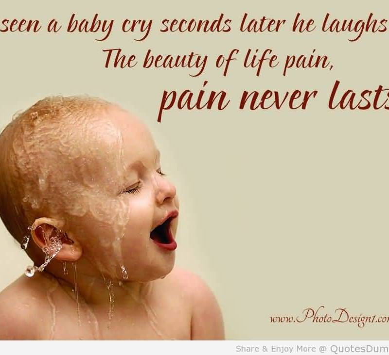 i-seen-a-baby-cry-seconds-latter-he-laughs-the-beauty-of-life-pain-pain-never-lasts