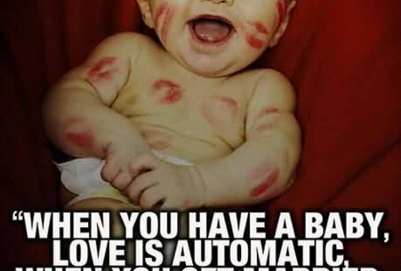 when-you-have-a-baby-love-is-automatic-when-you-get-married-love-is-earned
