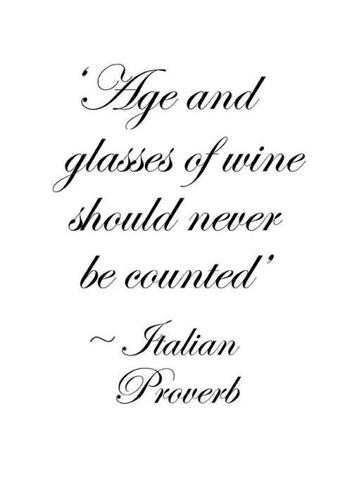Age and glasses of wine should never be counted.