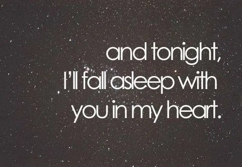 And tonight ill fall asleep with you in my heart.