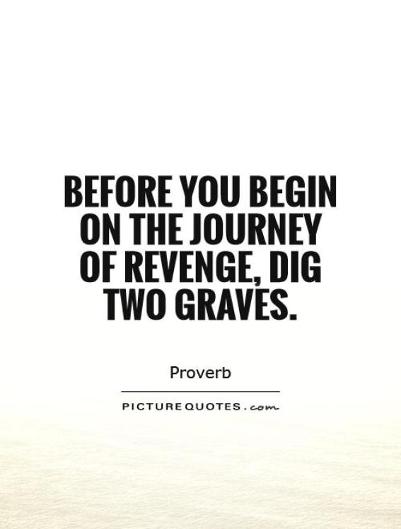 Before you embark on a journey of revenge dig two Proverb