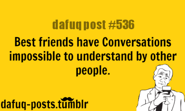 Best Friends Have Conversations Impossible To Understand By Other People