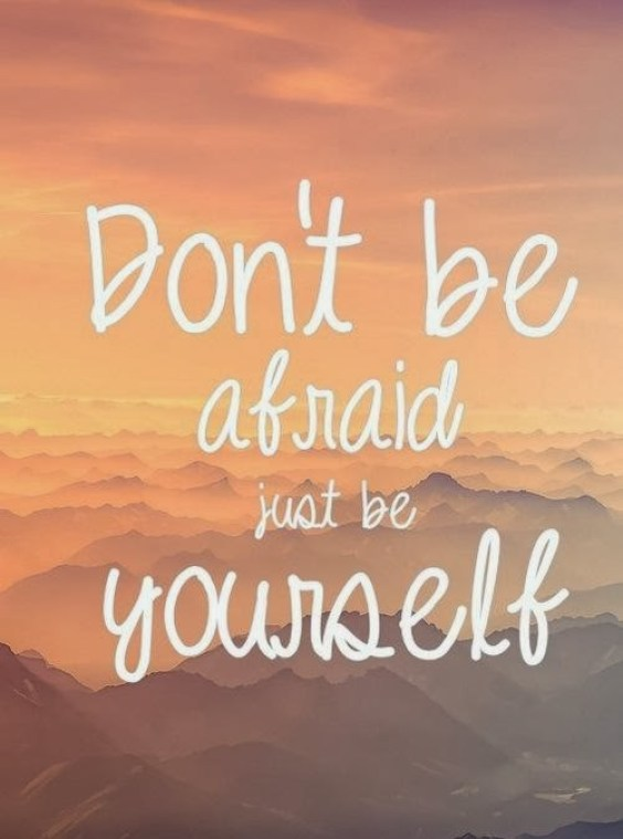 Don't be afraid just be