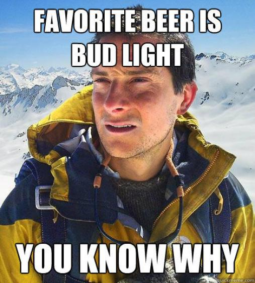Drunk Meme Favorite Beer Is Bud Light You Know Why