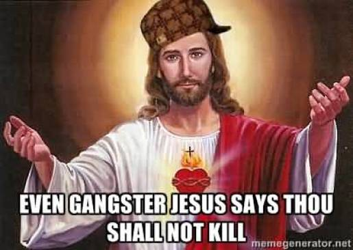 Even gangster Jesus says thou shall not kill Hilarious Gangster Meme Photo