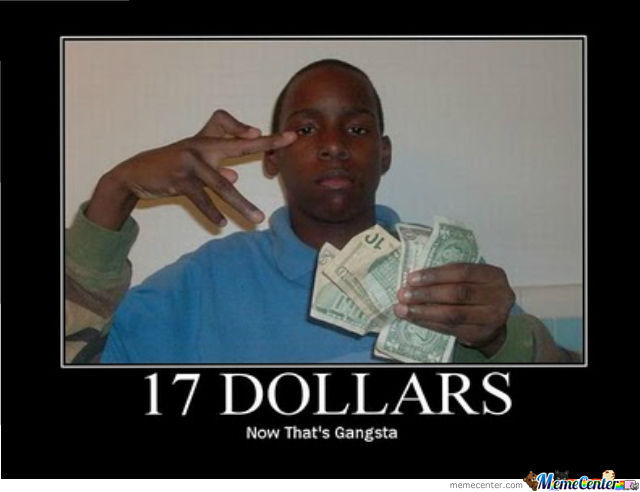 Funny Gangster Meme 17 Dollars Now That's Gangster Graphic