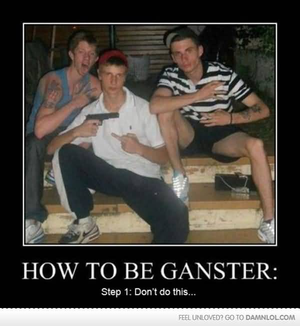 Funny Gangster Meme How to be gangster Photo