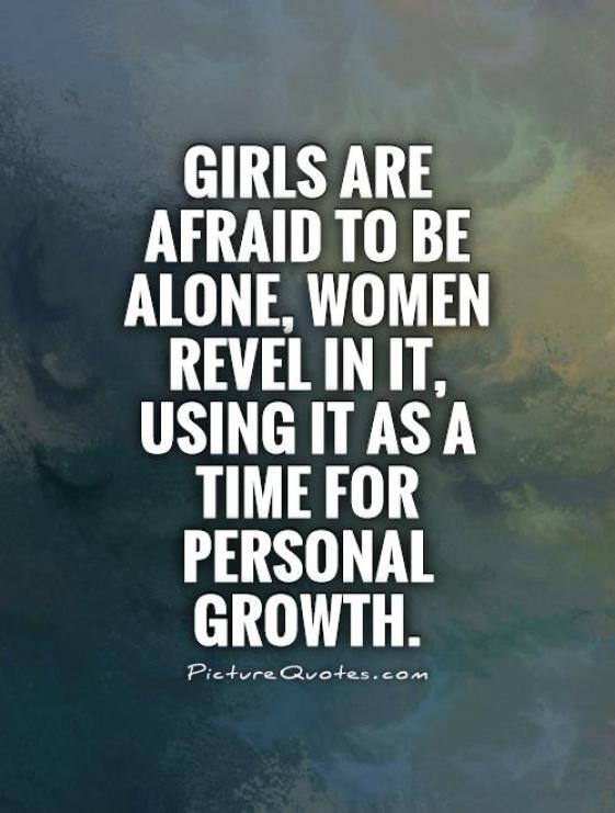 Girls are afraid to be alone women revel in it using it as a time for personal