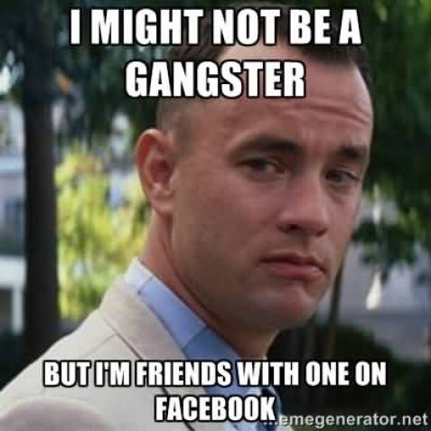 Hilarious Gangster Meme I might not be a gangster but i'm friends with one on facebook Image