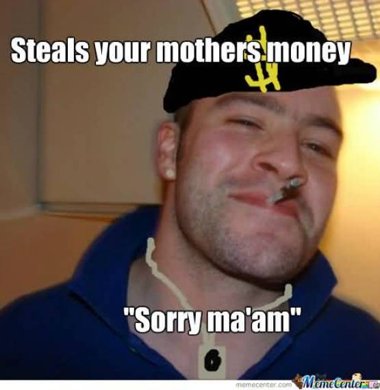Hilarious Gangster Meme Steals your mothers money sorry ma'am Picture