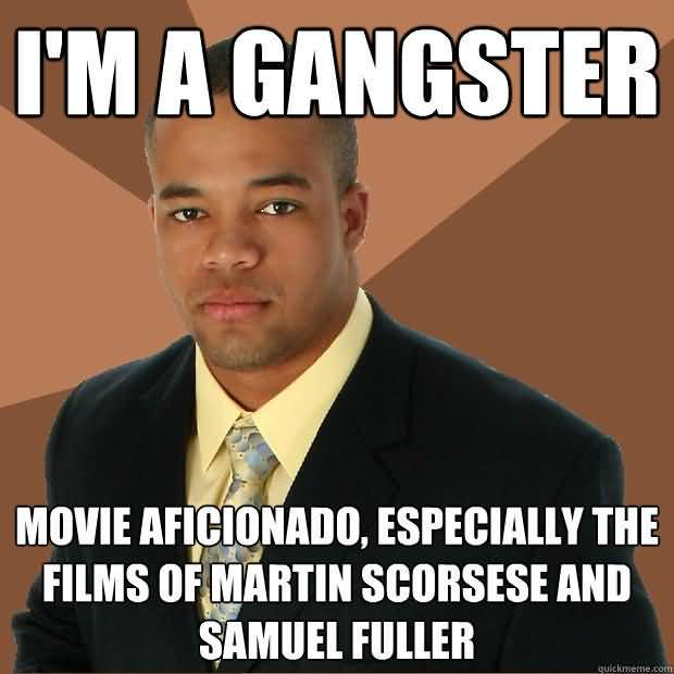 I Am Gangster Movie Aficionado Especially The Films Funny Gangster Meme Image
